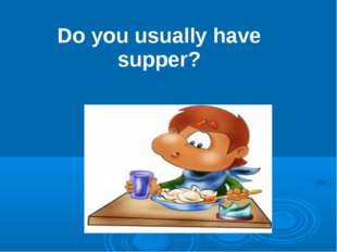 Do you usually have supper?