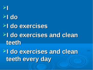 I I do I do exercises I do exercises and clean teeth I do exercises and clean