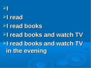 I I read I read books I read books and watch TV I read books and watch TV in