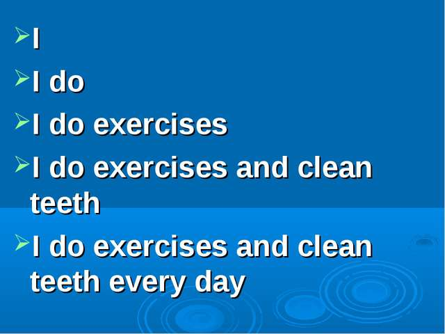I I do I do exercises I do exercises and clean teeth I do exercises and clean...