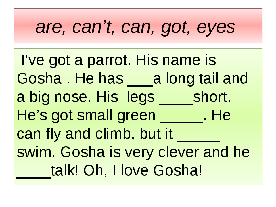 are, can't, can, got, eyes I've got a parrot. His name is Gosha . He has ___a...