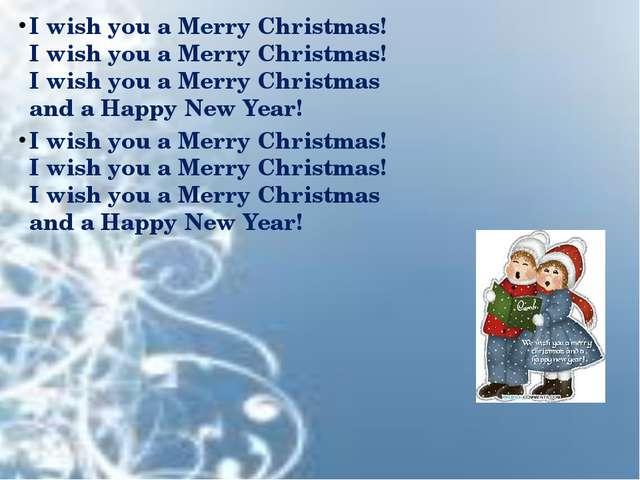I wish you a Merry Christmas! I wish you a Merry Christmas! I wish you a Merr...
