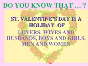 DO YOU KNOW THAT … ? ST. VALENTINE'S DAY IS A HOLIDAY OF LOVERS: WIVES AND HU
