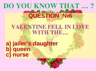 DO YOU KNOW THAT … ? QUESTION №6 VALENTINE FELL IN LOVE WITH THE… jailer's da