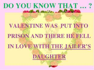 DO YOU KNOW THAT … ? VALENTINE WAS PUT INTO PRISON AND THERE HE FELL IN LOVE