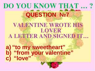 "DO YOU KNOW THAT … ? VALENTINE WROTE HIS LOVER A LETTER AND SIGNED IT… ""to my"