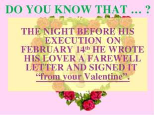 DO YOU KNOW THAT … ? THE NIGHT BEFORE HIS EXECUTION ON FEBRUARY 14th HE WROTE