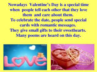 Nowadays  Valentine's Day is a special time when  people tell each other that