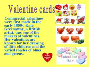 Commercial valentines were first made in the early 1800s. Kate Greenaway, a B