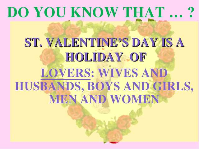 DO YOU KNOW THAT … ? ST. VALENTINE'S DAY IS A HOLIDAY OF LOVERS: WIVES AND HU...