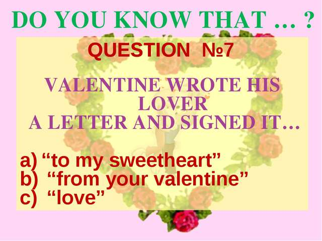 "DO YOU KNOW THAT … ? VALENTINE WROTE HIS LOVER A LETTER AND SIGNED IT… ""to my..."