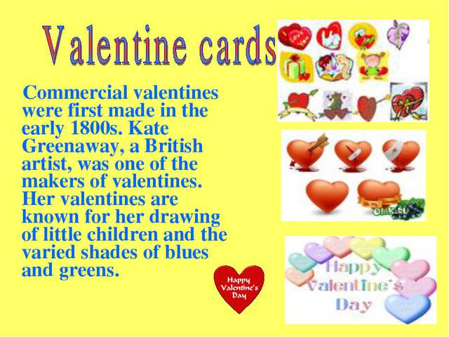 Commercial valentines were first made in the early 1800s. Kate Greenaway, a B...