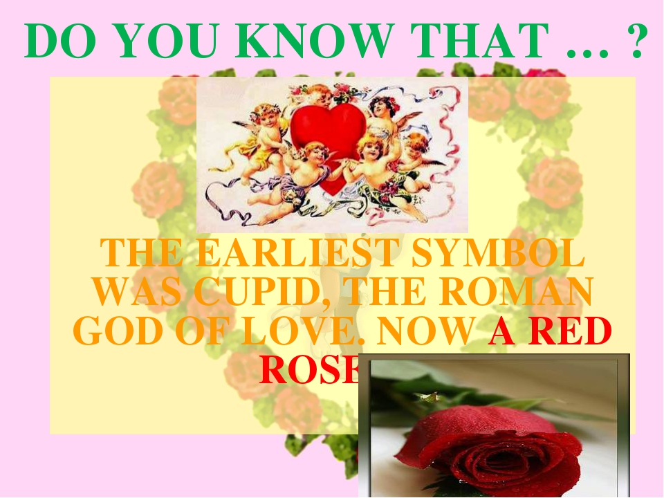 DO YOU KNOW THAT … ? THE EARLIEST SYMBOL WAS CUPID, THE ROMAN GOD OF LOVE. NO...