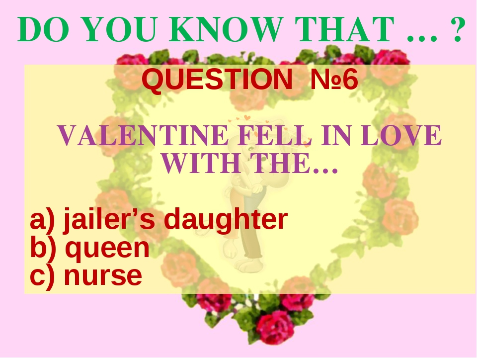 DO YOU KNOW THAT … ? QUESTION №6 VALENTINE FELL IN LOVE WITH THE… jailer's da...