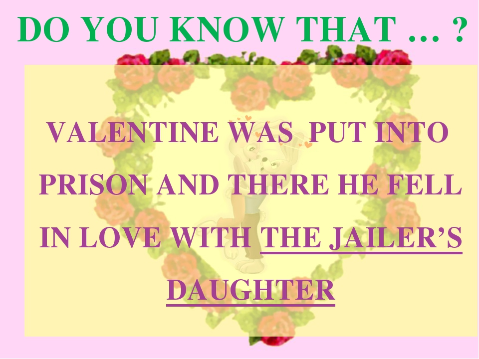 DO YOU KNOW THAT … ? VALENTINE WAS PUT INTO PRISON AND THERE HE FELL IN LOVE...