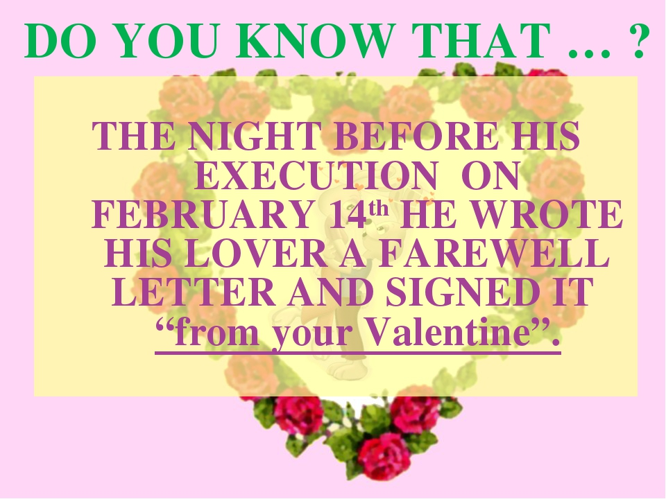 DO YOU KNOW THAT … ? THE NIGHT BEFORE HIS EXECUTION ON FEBRUARY 14th HE WROTE...