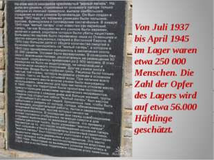 Von Juli 1937 bis April 1945 im Lager waren etwa 250 000 Menschen. Die Zahl d