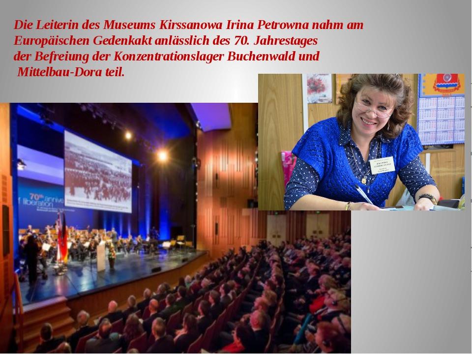 Die Leiterin des Museums Kirssanowa Irina Petrowna nahm am Europäischen Geden...