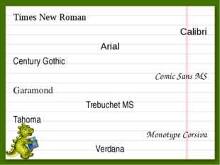 Times New Roman Calibri Arial Century Gothic Comic Sans MS Garamond Trebuchet