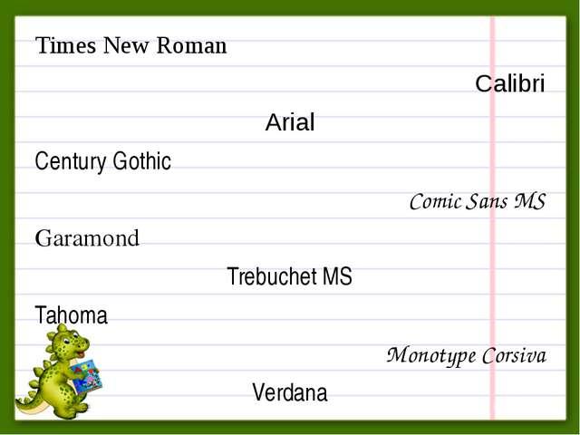Times New Roman Calibri Arial Century Gothic Comic Sans MS Garamond Trebuchet...