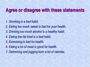 Agree or disagree with these statements 1. Smoking is a bad habit. 2. Eating