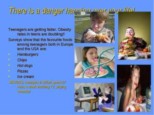 There is a danger hanging over your life! Teenagers are getting fatter. Obesi