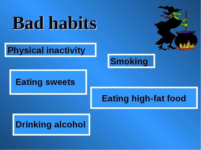 Bad habits Eating high-fat food Smoking Physical inactivity Eating sweets Dri...