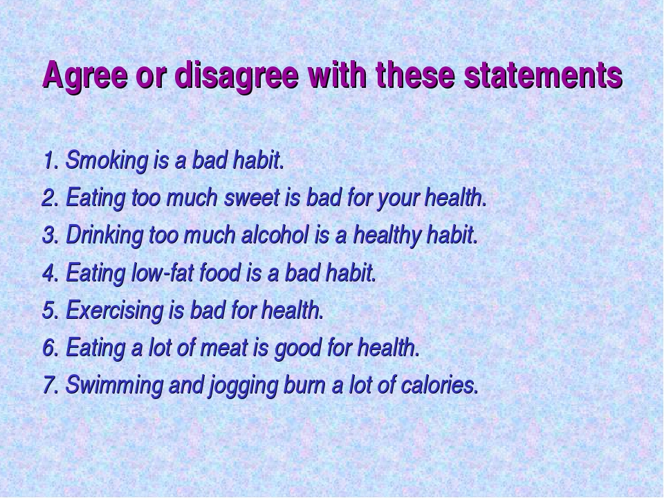 Agree or disagree with these statements 1. Smoking is a bad habit. 2. Eating...