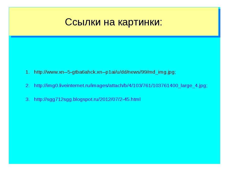 Ссылки на картинки: http://www.xn--5-gtba6ahck.xn--p1ai/u/dd/news/99/md_img.j...