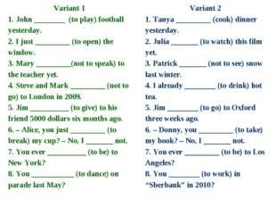 Variant 1 1. John ________ (to play) football yesterday. 2. I just _________