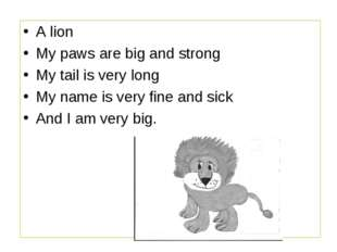 A lion My paws are big and strong My tail is very long My name is very fine a