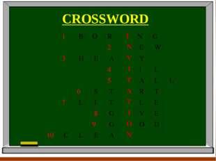 CROSSWORD 1BORING 2NEW 3HEAVY 4I