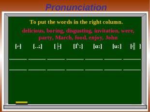 Pronunciation To put the words in the right column. [ʃ] [ɔ:] [ʌ] [ǝ:] [α:] [u
