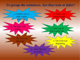 Writing Grammar To group the sentences. Are they true or false? a. Dmitry was