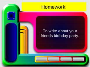 Homework: To write about your friends birthday party.