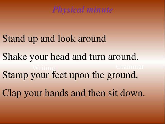 Writing Grammar Physical minute Stand up and look around Shake your head and...