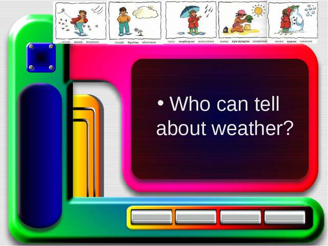 Who can tell about weather?