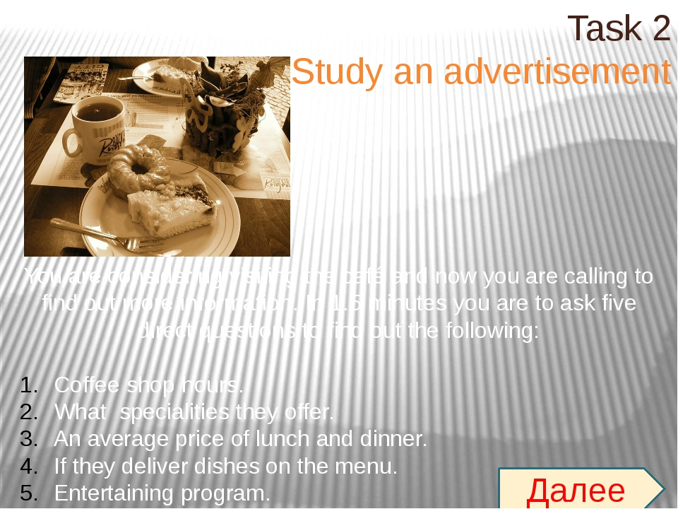 Task 2 Study an advertisement You are considering visiting the café and now y...