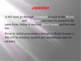 Legislation A bill must go through 3 readings in each of the House of Commons