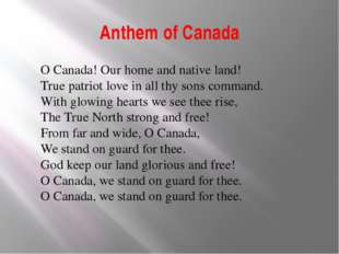 Anthem of Canada O Canada! Our home and native land!  True patriot love in al