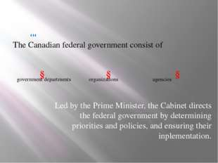 The Canadian federal government consist of ↓ ↓ ↓ government departments orga