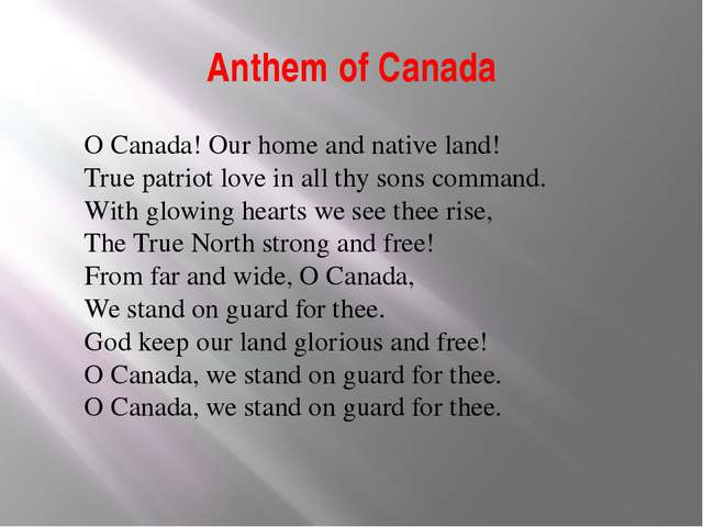 Anthem of Canada O Canada! Our home and native land!  True patriot love in al...