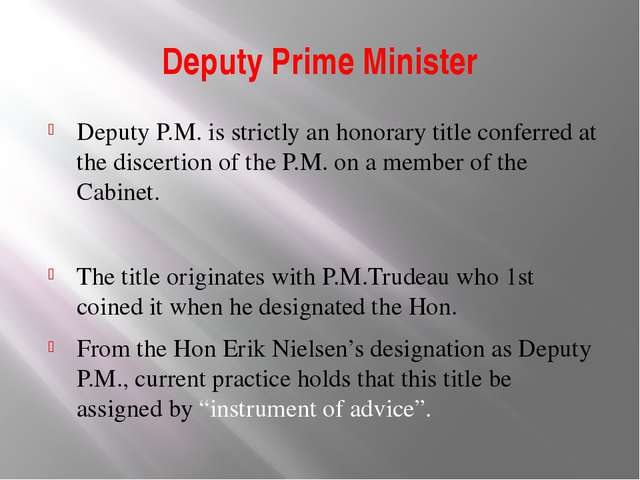 Deputy Prime Minister Deputy P.M. is strictly an honorary title conferred at...
