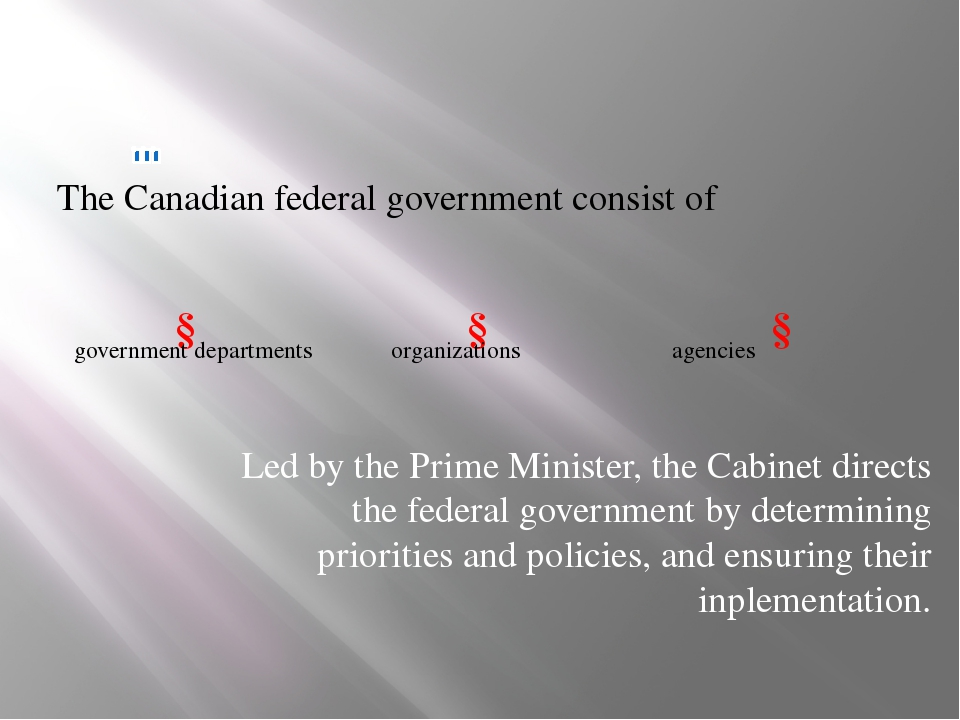 The Canadian federal government consist of ↓ ↓ ↓ government departments orga...