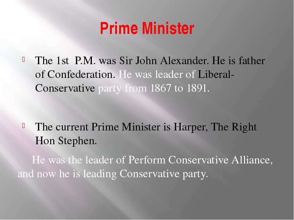 Prime Minister The 1st P.M. was Sir John Alexander. He is father of Confedera...