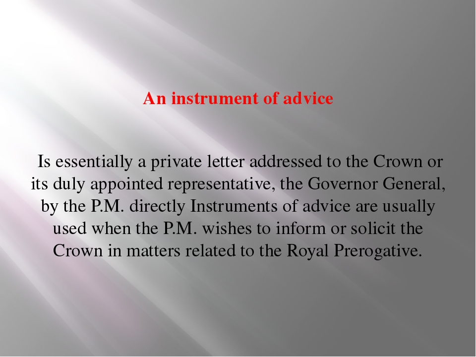 An instrument of advice Is essentially a private letter addressed to the Cro...