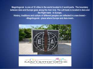 Magnitogorsk is one of 12 cities in the world located in 2 world parts. The b