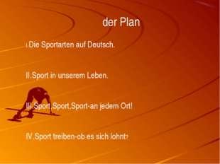 der Plan I.Die Sportarten auf Deutsch. II.Sport in unserem Leben. III.Sport,S