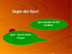 Gegen den Sport Sport erfordert viel Zeit und Muhe. Sport – das ist einfach H