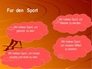Fur den Sport Wir treiben Sport, um gesund zu sein. Wir treiben Sport, um Mei